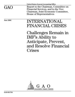 Primary view of object titled 'International Financial Crises: Challenges Remain in IMF's Ability to Anticipate, Prevent, and Resolve Financial Crises'.