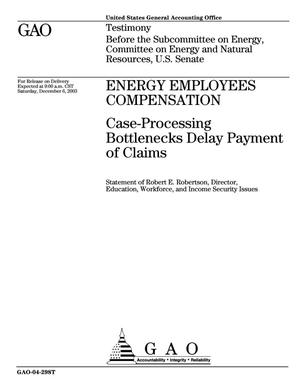 Primary view of object titled 'Energy Employees Compensation: Case-Processing Bottlenecks Delay Payment of Claims'.