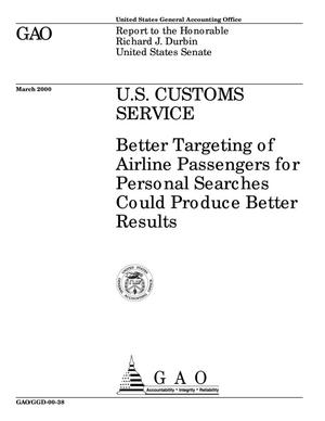 Primary view of object titled 'U.S. Customs Service: Better Targeting of Airline Passengers for Personal Searches Could Produce Better Results'.