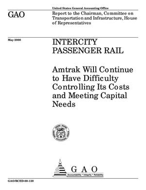 Primary view of object titled 'Intercity Passenger Rail: Amtrak Will Continue to Have Difficulty Controlling Its Costs and Meeting Capital Needs'.