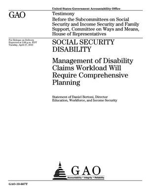 Primary view of object titled 'Social Security Disability: Management of Disability Claims Workload Will Require Comprehensive Planning'.