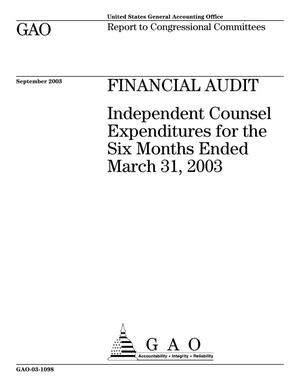 Primary view of object titled 'Financial Audit: Independent Counsel Expenditures for the Six Months Ended March 31, 2003'.