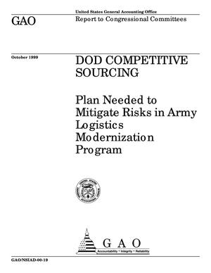 Primary view of object titled 'DOD Competitive Sourcing: Plan Needed to Mitigate Risks in Army Logistics Modernization Program'.