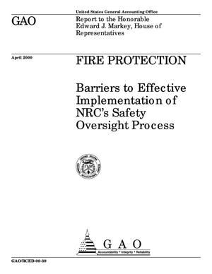 Primary view of object titled 'Fire Protection: Barriers to Effective Implementation of NRC's Safety Oversight Process'.