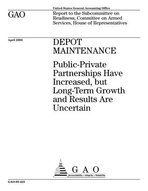 Primary view of object titled 'Depot Maintenance: Public-Private Partnerships Have Increased, but Long-Term Growth and Results Are Uncertain'.