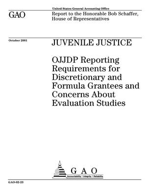 Primary view of object titled 'Juvenile Justice: OJJDP Reporting Requirements for Discretionary and Formula Grantees and Concerns About Evaluation Studies'.
