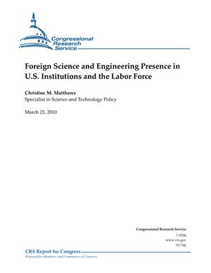 Foreign Science and Engineering Presence in U.S. Institutions and the Labor Force