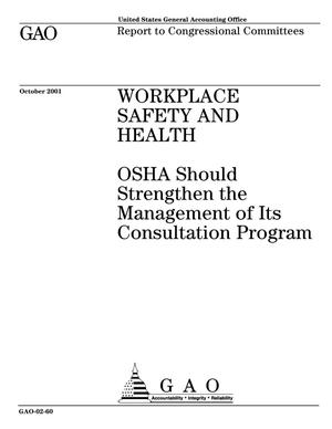 Primary view of object titled 'Workplace Safety and Health: OSHA Should Strengthen the Management of Its Consultation Program'.