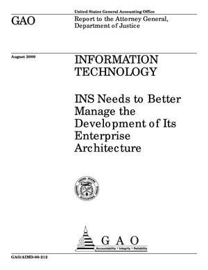 Primary view of object titled 'Information Technology: INS Needs to Better Manage the Development of Its Enterprise Architecture'.