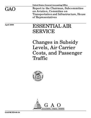 Primary view of object titled 'Essential Air Service: Changes in Subsidy Levels, Air Carrier Costs, and Passenger Traffic'.