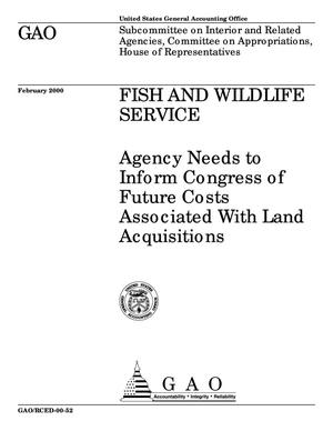 Primary view of object titled 'Fish and Wildlife Service: Agency Needs to Inform Congress of Future Costs Associated With Land Acquisitions'.