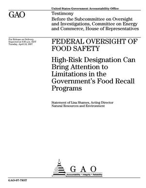 Primary view of object titled 'Federal Oversight of Food Safety: High-Risk Designation Can Bring Attention to Limitations in the Government's Food Recall Programs'.