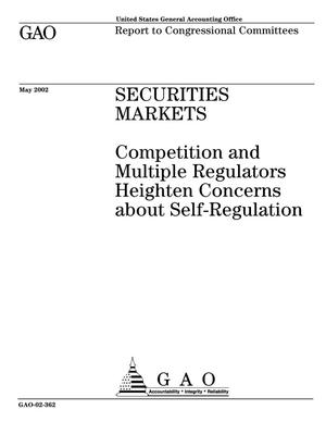 Primary view of object titled 'Securities Markets: Competition and Multiple Regulators Heighten Concerns about Self-Regulation'.