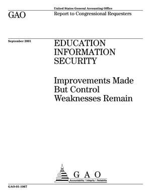 Primary view of object titled 'Education Information Security: Improvements Made But Control Weaknesses Remain'.