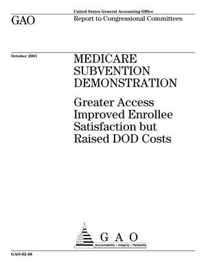 Primary view of object titled 'Medicare Subvention Demonstration: Greater Access Improved Enrollee Satisfaction but Raised DOD Costs'.