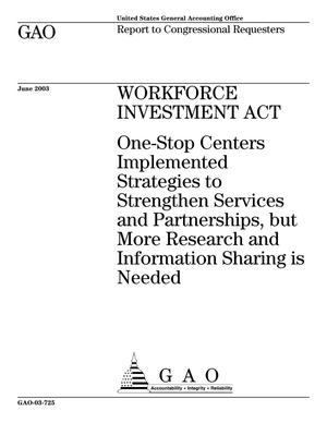 Primary view of object titled 'Workforce Investment Act: One-Stop Centers Implemented Strategies to Strengthen Services and Partnerships, but More Research and Information Sharing is Needed'.