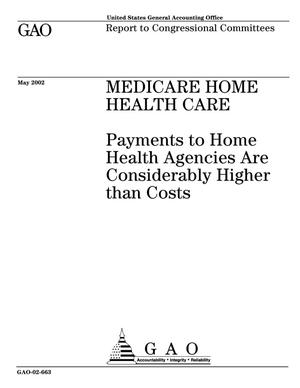 Primary view of object titled 'Medicare Home Health Care: Payments to Home Health Agencies Are Considerably Higher than Costs'.