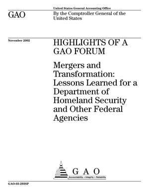 Primary view of object titled 'Highlights of a GAO Forum: Mergers and Transformation: Lessons Learned for a Department of Homeland Security and Other Federal Agencies'.
