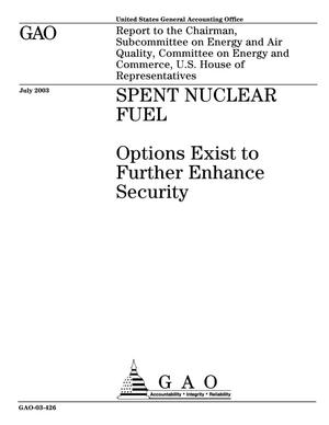 Primary view of object titled 'Spent Nuclear Fuel: Options Exist to Further Enhance Security'.