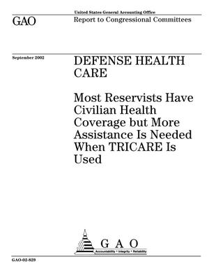 Primary view of object titled 'Defense Health Care: Most Reservists Have Civilian Health Coverage but More Assistance Is Needed When TRICARE Is Used'.