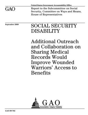 Primary view of object titled 'Social Security Disability: Additional Outreach and Collaboration on Sharing Medical Records Would Improve Wounded Warrior's Access to Benefits'.
