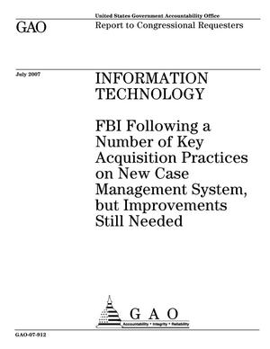 Primary view of object titled 'Information Technology: FBI Following a Number of Key Acquisition Practices on New Case Management System but Improvements Still Needed'.