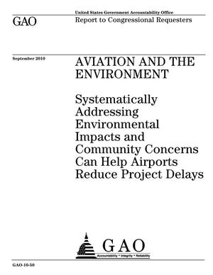 Primary view of object titled 'Aviation and the Environment: Systematically Addressing Environmental Impacts and Community Concerns Can Help Airports Reduce Project Delays'.