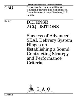 Primary view of object titled 'Defense Acquisitions: Success of Advanced SEAL Delivery System Hinges on Establishing a Sound Contracting Strategy and Performance Criteria'.