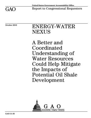 Primary view of object titled 'Energy-Water Nexus: A Better and Coordinated Understanding of Water Resources Could Help Mitigate the Impacts of Potential Oil Shale Development'.