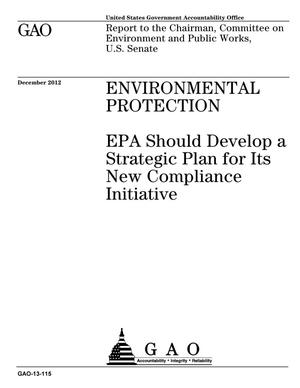 Primary view of object titled 'Environmental Protection: EPA Should Develop a Strategic Plan for Its New Compliance Initiative'.