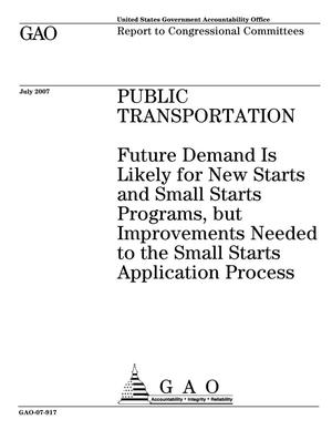 Primary view of object titled 'Public Transportation: Future Demand Is Likely for New Starts and Small Starts Programs, but Improvements Needed to the Small Starts Application Process'.