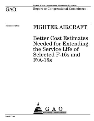 Primary view of object titled 'Fighter Aircraft: Better Cost Estimates Needed for Extending the Service Life of Selected F-16s and F/A-18s'.