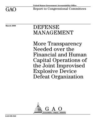 Primary view of object titled 'Defense Management: More Transparency Needed over the Financial and Human Capital Operations of the Joint Improvised Explosive Device Defeat Organization'.