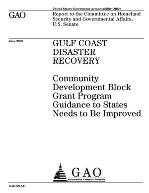 Primary view of object titled 'Gulf Coast Disaster Recovery: Community Development Block Grant Program Guidance to States Needs to Be Improved'.
