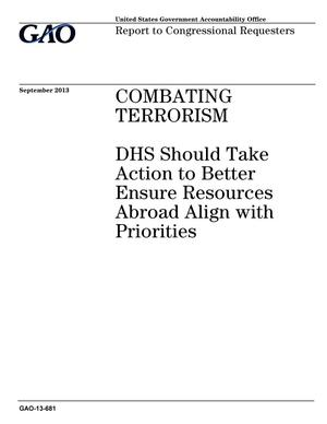 Primary view of object titled 'Combating Terrorism: DHS Should Take Action to Better Ensure Resources Abroad Align with Priorities'.