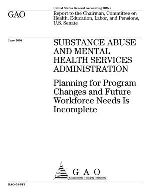 Primary view of object titled 'Substance Abuse And Mental Health Services Administration: Planning for Program Changes and Future Workforce Needs Is Incomplete'.