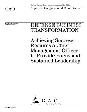 Primary view of object titled 'Defense Business Transformation: Achieving Success Requires a Chief Management Officer to Provide Focus and Sustained Leadership'.