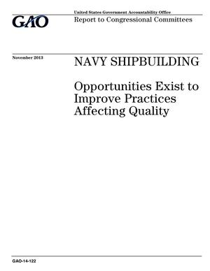 Primary view of object titled 'Navy Shipbuilding: Opportunities Exist to Improve Practices Affecting Quality'.