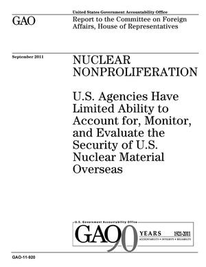 Primary view of object titled 'Nuclear Nonproliferation: U.S. Agencies Have Limited Ability to Account for, Monitor, and Evaluate the Security of U.S. Nuclear Material Overseas'.