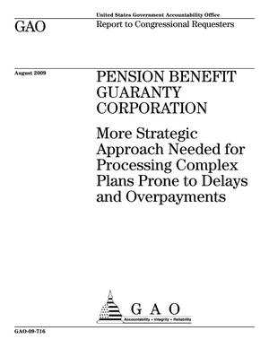 Primary view of object titled 'Pension Benefit Guaranty Corporation: More Strategic Approach Needed for Processing Complex Plans Prone to Delays and Overpayments'.