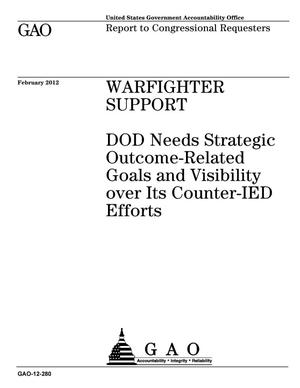 Primary view of object titled 'Warfighter Support: DOD Needs Strategic Outcome-Related Goals and Visibility over Its Counter-IED Efforts'.