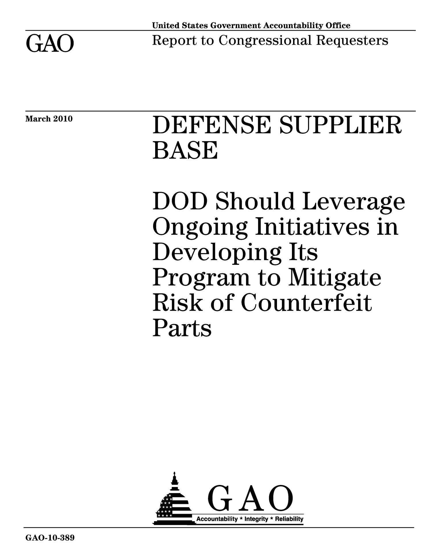 Defense Supplier Base: DOD Should Leverage Ongoing Initiatives in Developing Its Program to Mitigate Risk of Counterfeit Parts                                                                                                      [Sequence #]: 1 of 35