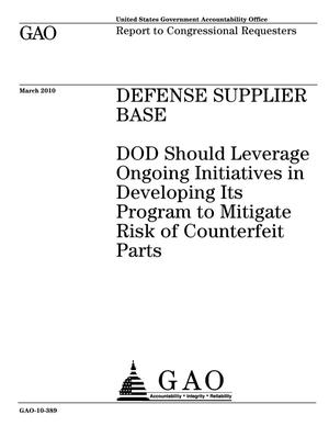 Primary view of object titled 'Defense Supplier Base: DOD Should Leverage Ongoing Initiatives in Developing Its Program to Mitigate Risk of Counterfeit Parts'.