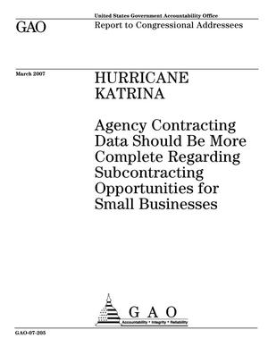 Primary view of object titled 'Hurricane Katrina: Agency Contracting Data Should Be More Complete Regarding Subcontracting Opportunities for Small Businesses'.