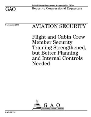 Primary view of object titled 'Aviation Security: Flight and Cabin Crew Member Security Training Strengthened, but Better Planning and Internal Controls Needed'.