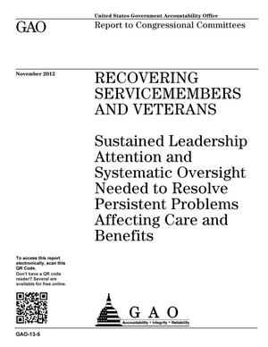 Primary view of object titled 'Recovering Servicemembers and Veterans: Sustained Leadership Attention and Systematic Oversight Needed to Resolve Persistent Problems Affecting Care and Benefits'.