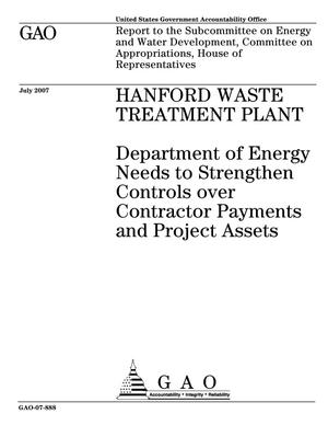 Primary view of object titled 'Hanford Waste Treatment Plant: Department of Energy Needs to Strengthen Controls over Contractor Payments and Project Assets'.