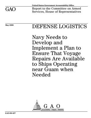 Primary view of object titled 'Defense Logistics: Navy Needs to Develop and Implement a Plan to Ensure That Voyage Repairs Are Available to Ships Operating near Guam when Needed'.