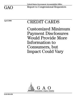 Primary view of object titled 'Credit Cards: Customized Minimum Payment Disclosures Would Provide More Information to Consumers, but Impact Could Vary'.