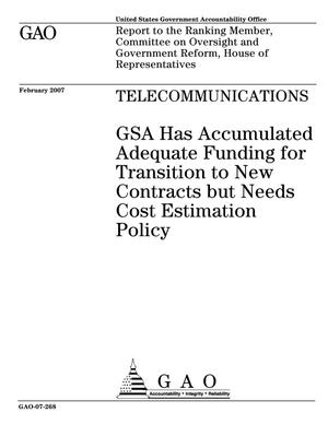 Primary view of object titled 'Telecommunications: GSA Has Accumulated Adequate Funding for Transition to New Contracts but Needs Cost Estimation Policy'.